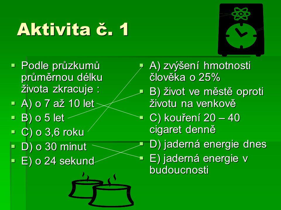 Aktivita č. 1  Podle průzkumů průměrnou délku života zkracuje :  A) o 7 až 10 let  B) o 5 let  C) o 3,6 roku  D) o 30 minut  E) o 24 sekund  A)