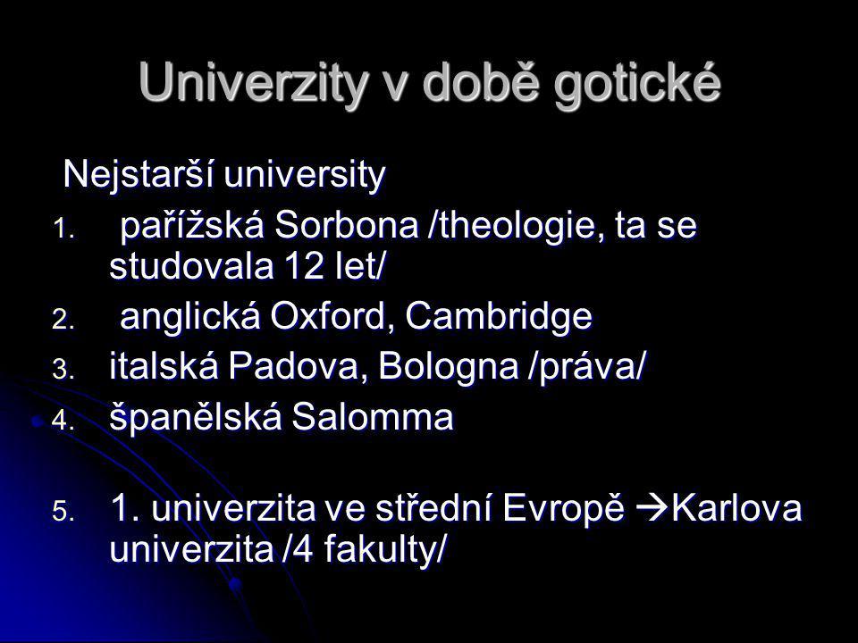 Univerzity v době gotické Nejstarší university Nejstarší university 1. pařížská Sorbona /theologie, ta se studovala 12 let/ 2. anglická Oxford, Cambri