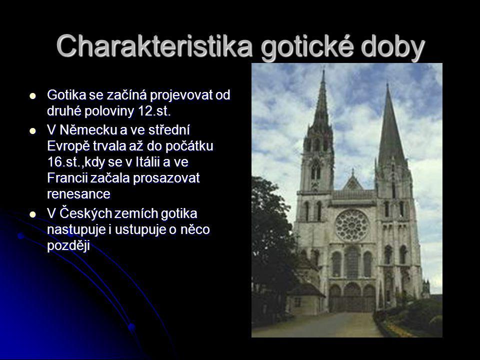 Charakteristika gotické doby Gotika se začíná projevovat od druhé poloviny 12.st. Gotika se začíná projevovat od druhé poloviny 12.st. V Německu a ve