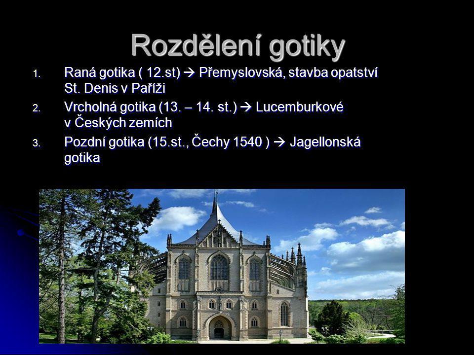 Rozdělení gotiky 1. Raná gotika ( 12.st)  Přemyslovská, stavba opatství St. Denis v Paříži 2. Vrcholná gotika (13. – 14. st.)  Lucemburkové v Českýc