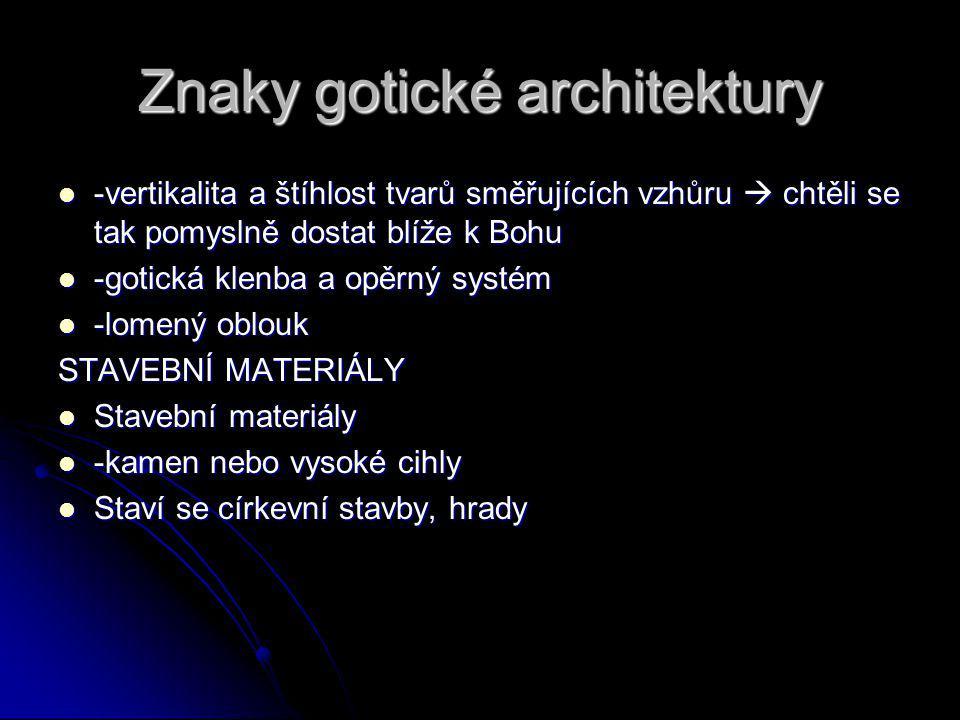 Znaky gotické architektury -vertikalita a štíhlost tvarů směřujících vzhůru  chtěli se tak pomyslně dostat blíže k Bohu -vertikalita a štíhlost tvarů