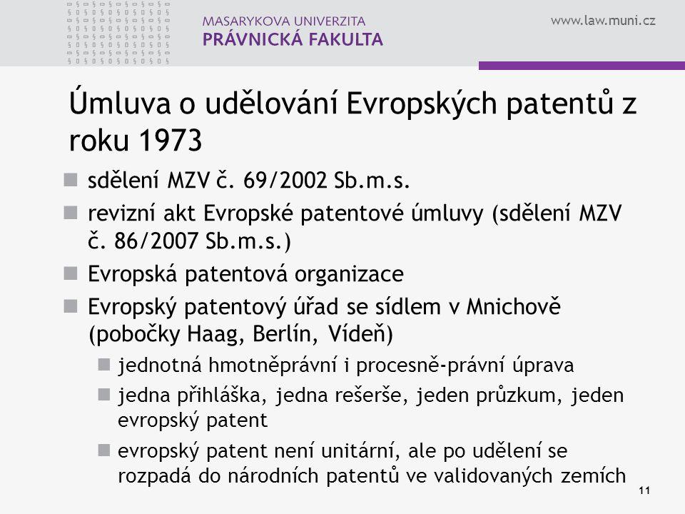 www.law.muni.cz 11 Úmluva o udělování Evropských patentů z roku 1973 sdělení MZV č. 69/2002 Sb.m.s. revizní akt Evropské patentové úmluvy (sdělení MZV