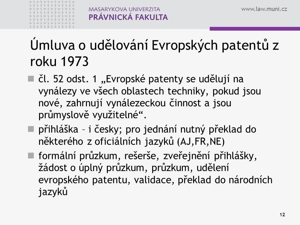 """www.law.muni.cz 12 Úmluva o udělování Evropských patentů z roku 1973 čl. 52 odst. 1 """"Evropské patenty se udělují na vynálezy ve všech oblastech techni"""