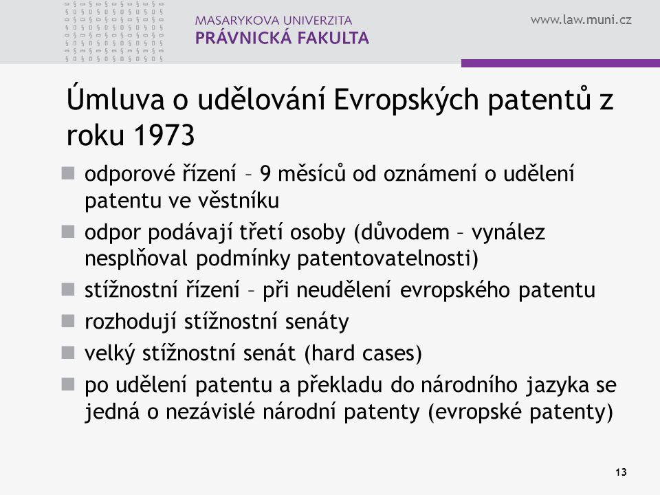 www.law.muni.cz 13 Úmluva o udělování Evropských patentů z roku 1973 odporové řízení – 9 měsíců od oznámení o udělení patentu ve věstníku odpor podáva