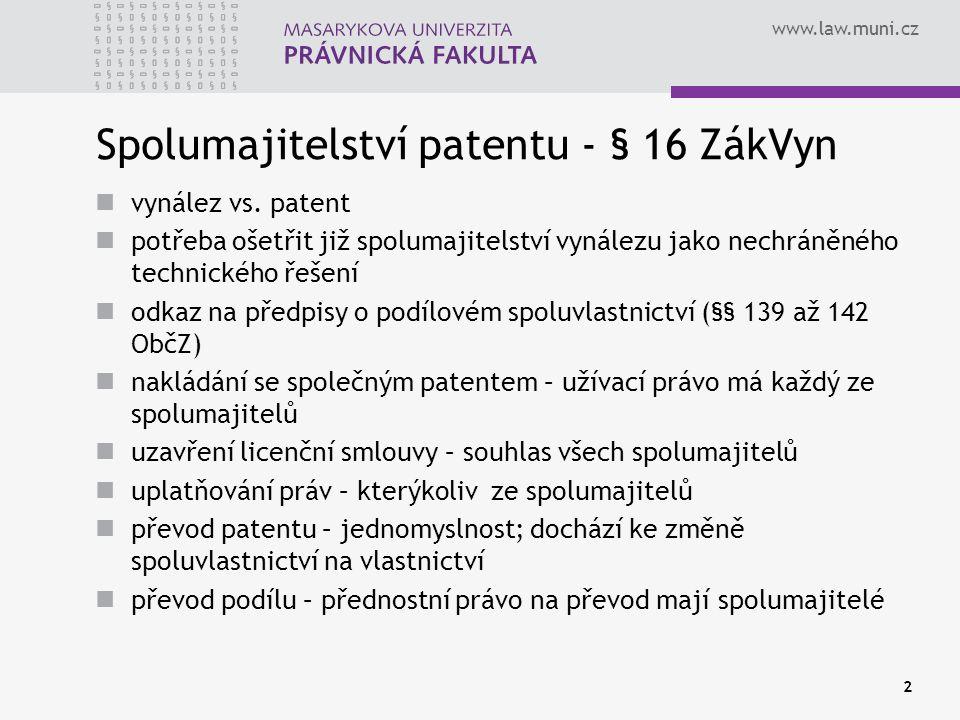 www.law.muni.cz 2 Spolumajitelství patentu - § 16 ZákVyn vynález vs. patent potřeba ošetřit již spolumajitelství vynálezu jako nechráněného technickéh