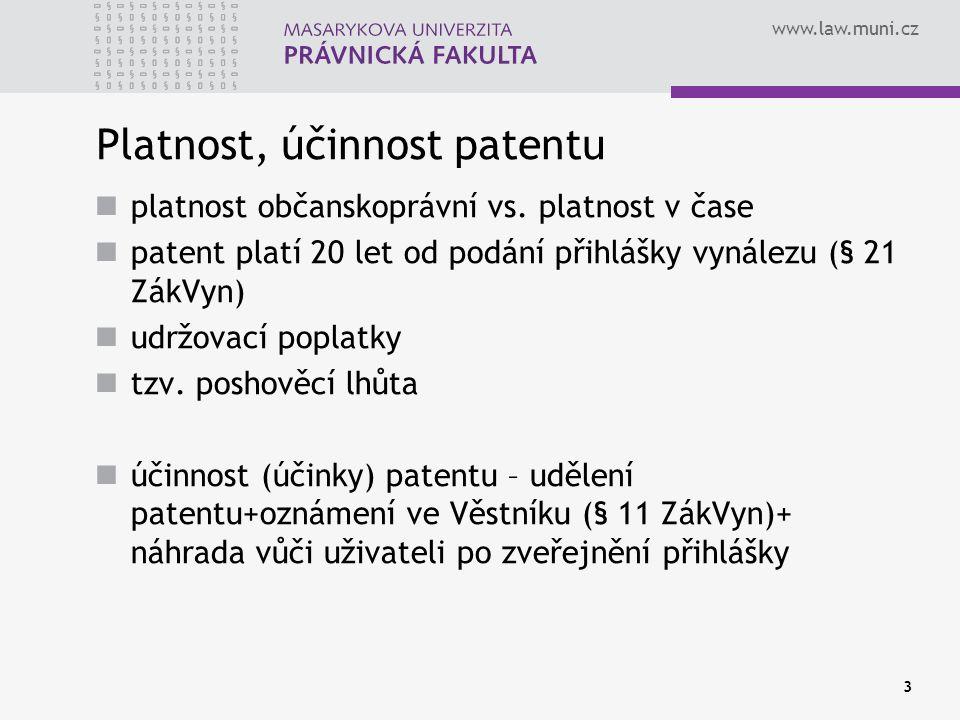 www.law.muni.cz 3 Platnost, účinnost patentu platnost občanskoprávní vs. platnost v čase patent platí 20 let od podání přihlášky vynálezu (§ 21 ZákVyn