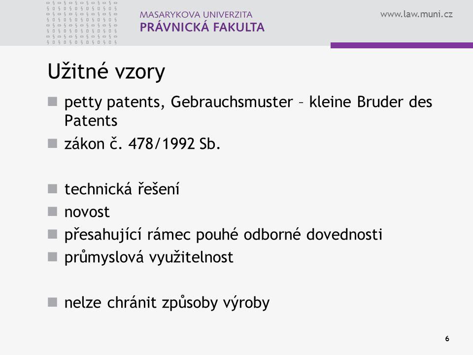 www.law.muni.cz 6 Užitné vzory petty patents, Gebrauchsmuster – kleine Bruder des Patents zákon č. 478/1992 Sb. technická řešení novost přesahující rá