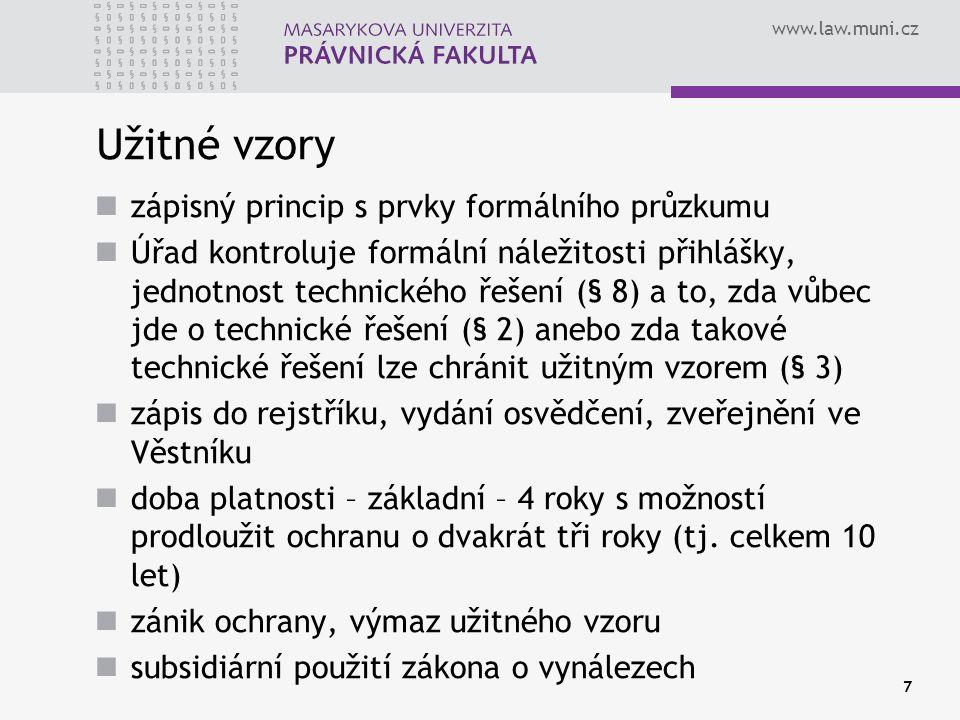 www.law.muni.cz 7 Užitné vzory zápisný princip s prvky formálního průzkumu Úřad kontroluje formální náležitosti přihlášky, jednotnost technického řeše