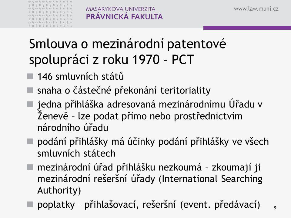 www.law.muni.cz 9 Smlouva o mezinárodní patentové spolupráci z roku 1970 - PCT 146 smluvních států snaha o částečné překonání teritoriality jedna přih
