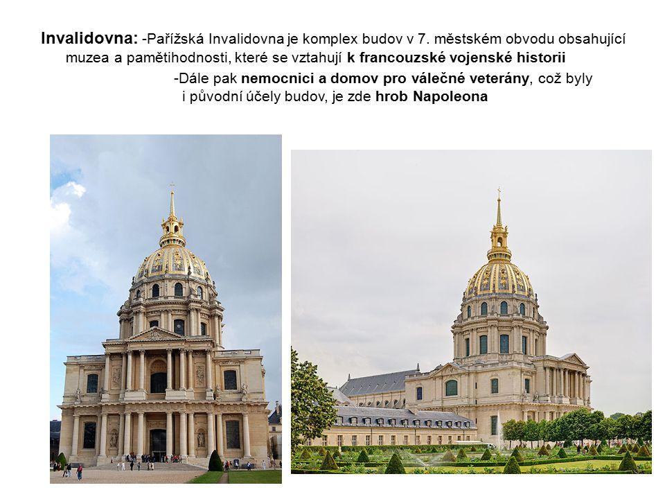 Invalidovna: -Pařížská Invalidovna je komplex budov v 7. městském obvodu obsahující muzea a pamětihodnosti, které se vztahují k francouzské vojenské h