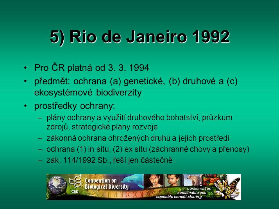 5) Rio de Janeiro 1992 Pro ČR platná od 3. 3. 1994 předmět: ochrana (a) genetické, (b) druhové a (c) ekosystémové biodiverzity prostředky ochrany: –pl