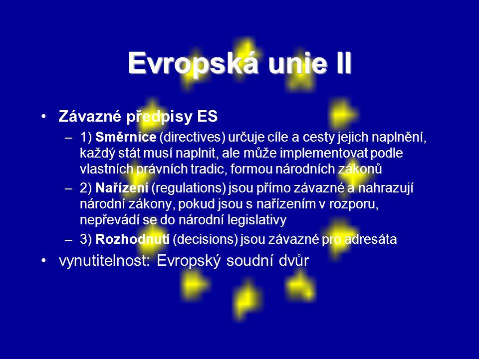 Evropská unie II Závazné předpisy ES –1) Směrnice (directives) určuje cíle a cesty jejich naplnění, každý stát musí naplnit, ale může implementovat po