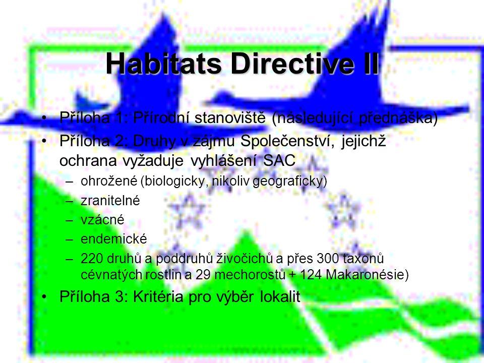 Habitats Directive II Příloha 1: Přírodní stanoviště (následující přednáška) Příloha 2: Druhy v zájmu Společenství, jejichž ochrana vyžaduje vyhlášení