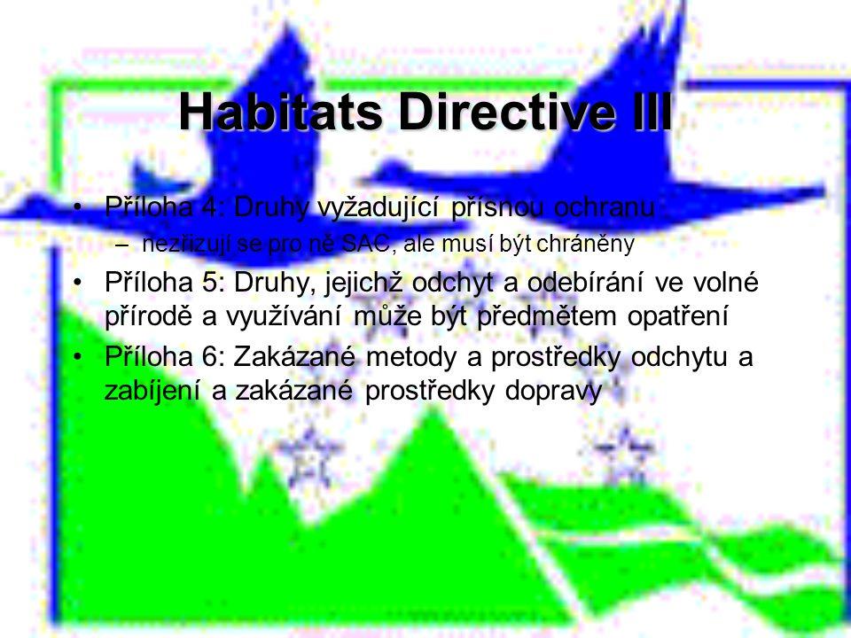 Habitats Directive III Příloha 4: Druhy vyžadující přísnou ochranu –nezřizují se pro ně SAC, ale musí být chráněny Příloha 5: Druhy, jejichž odchyt a
