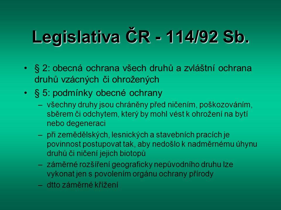 Legislativa ČR - 114/92 Sb. § 2: obecná ochrana všech druhů a zvláštní ochrana druhů vzácných či ohrožených § 5: podmínky obecné ochrany –všechny druh