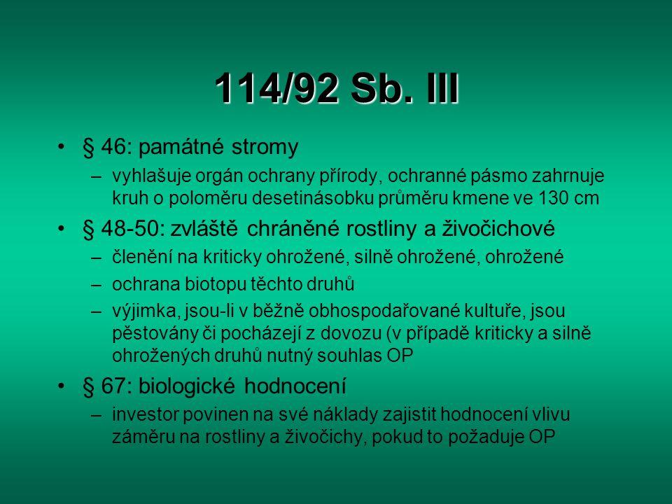 114/92 Sb. III § 46: památné stromy –vyhlašuje orgán ochrany přírody, ochranné pásmo zahrnuje kruh o poloměru desetinásobku průměru kmene ve 130 cm §