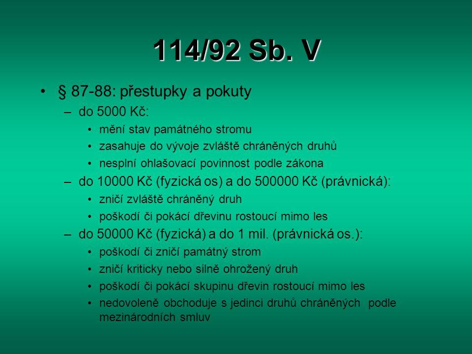 114/92 Sb. V § 87-88: přestupky a pokuty –do 5000 Kč: mění stav památného stromu zasahuje do vývoje zvláště chráněných druhů nesplní ohlašovací povinn