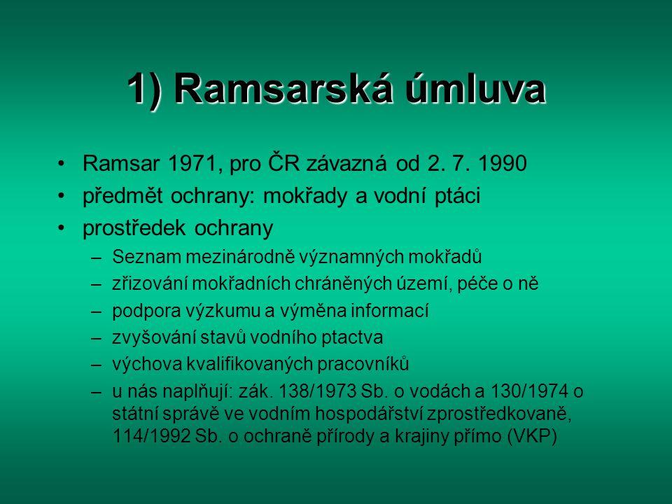 1) Ramsarská úmluva Ramsar 1971, pro ČR závazná od 2. 7. 1990 předmět ochrany: mokřady a vodní ptáci prostředek ochrany –Seznam mezinárodně významných