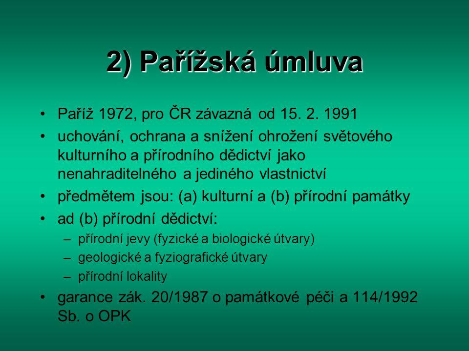 2) Pařížská úmluva Paříž 1972, pro ČR závazná od 15. 2. 1991 uchování, ochrana a snížení ohrožení světového kulturního a přírodního dědictví jako nena