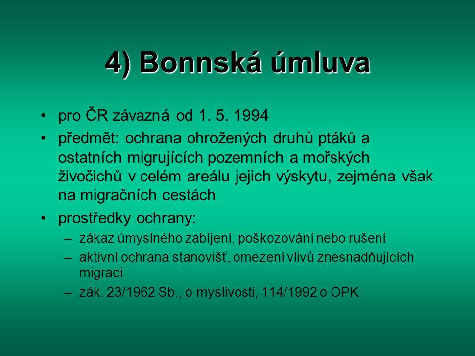 4) Bonnská úmluva pro ČR závazná od 1. 5. 1994 předmět: ochrana ohrožených druhů ptáků a ostatních migrujících pozemních a mořských živočichů v celém