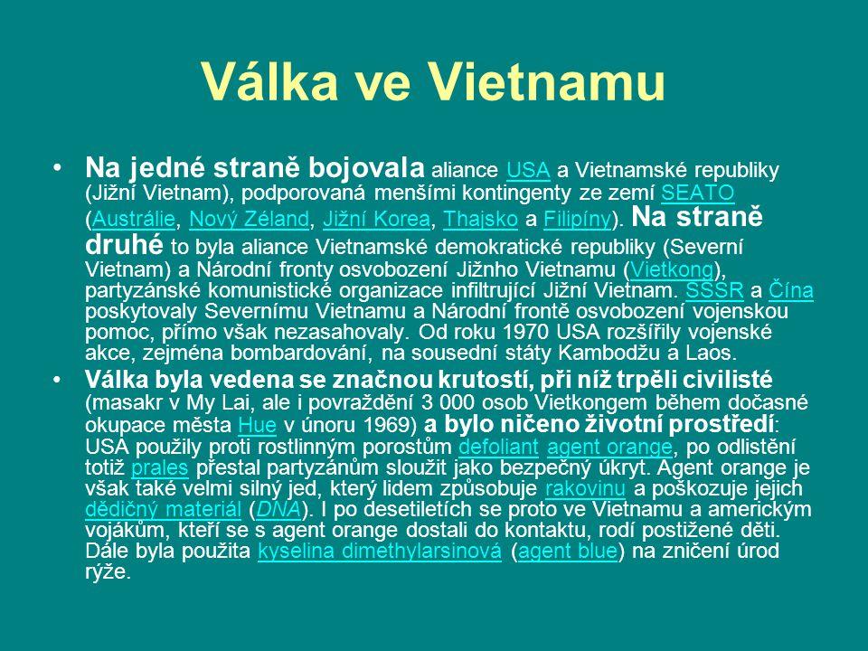 Válka ve Vietnamu Na jedné straně bojovala aliance USA a Vietnamské republiky (Jižní Vietnam), podporovaná menšími kontingenty ze zemí SEATO (Austráli