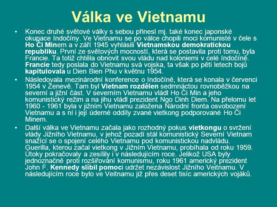 Válka ve Vietnamu Konec druhé světové války s sebou přinesl mj. také konec japonské okupace Indočíny. Ve Vietnamu se po válce chopili moci komunisté v