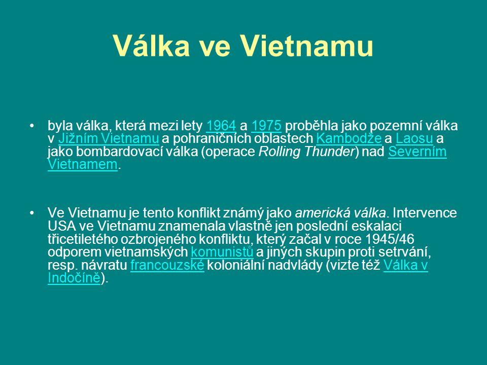 Válka ve Vietnamu byla válka, která mezi lety 1964 a 1975 proběhla jako pozemní válka v Jižním Vietnamu a pohraničních oblastech Kambodže a Laosu a ja