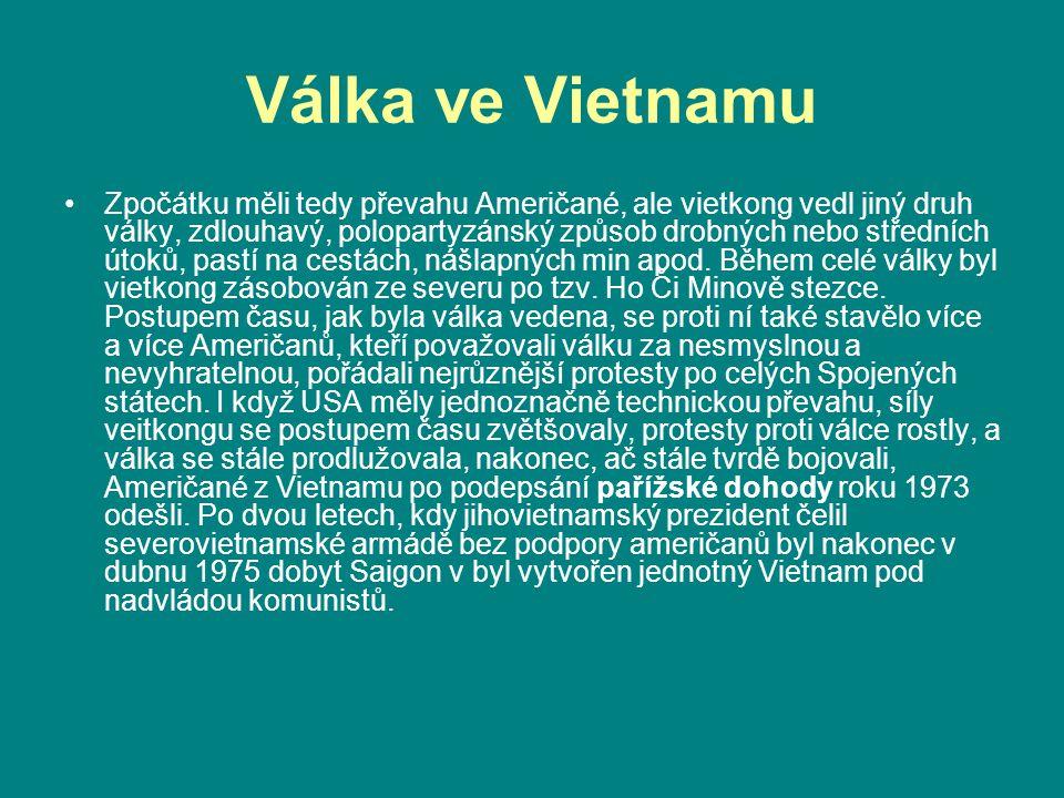 Válka ve Vietnamu Zpočátku měli tedy převahu Američané, ale vietkong vedl jiný druh války, zdlouhavý, polopartyzánský způsob drobných nebo středních ú