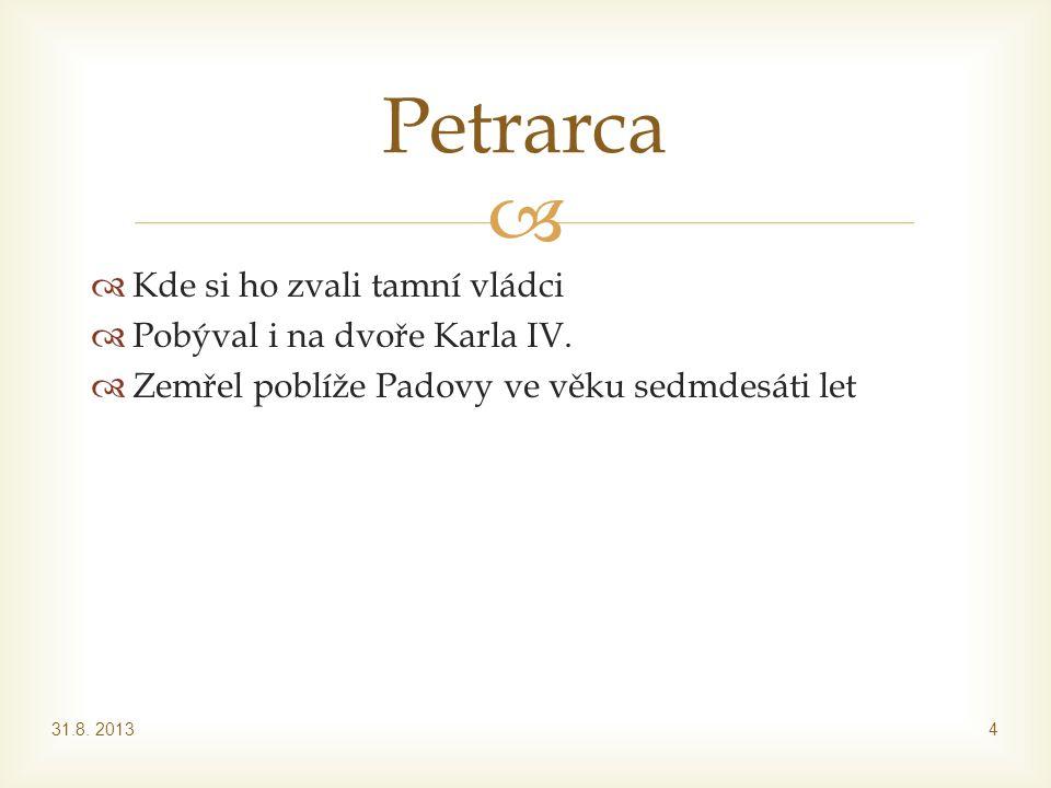   Kde si ho zvali tamní vládci  Pobýval i na dvoře Karla IV.  Zemřel poblíže Padovy ve věku sedmdesáti let 31.8. 20134 Petrarca