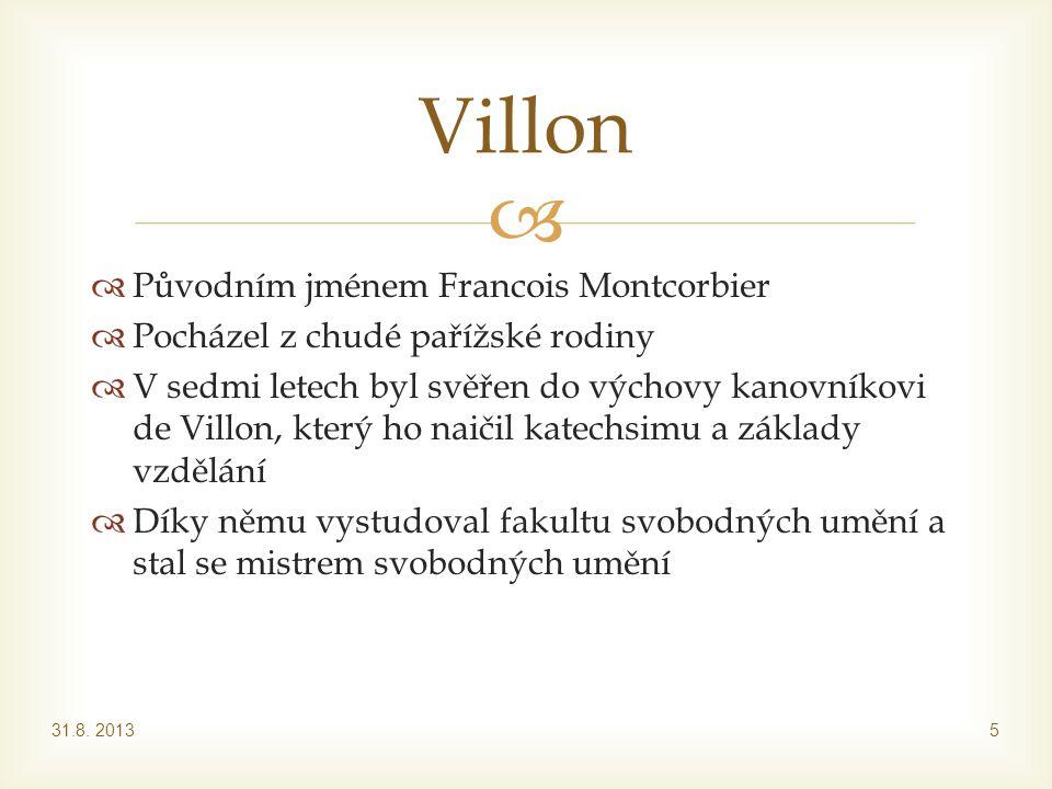   Původním jménem Francois Montcorbier  Pocházel z chudé pařížské rodiny  V sedmi letech byl svěřen do výchovy kanovníkovi de Villon, který ho nai