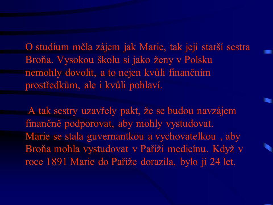 O studium měla zájem jak Marie, tak její starší sestra Broňa. Vysokou školu si jako ženy v Polsku nemohly dovolit, a to nejen kvůli finančním prostřed