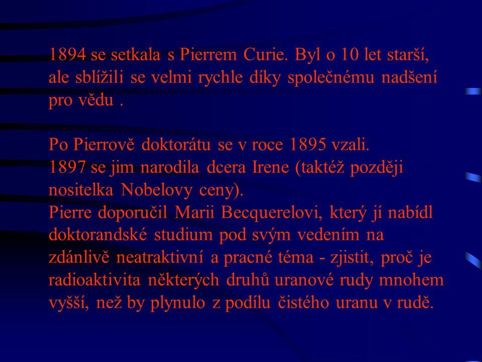 1894 se setkala s Pierrem Curie. Byl o 10 let starší, ale sblížili se velmi rychle díky společnému nadšení pro vědu. Po Pierrově doktorátu se v roce 1
