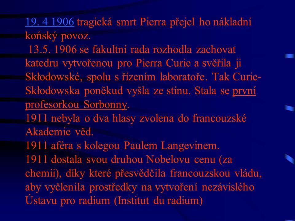 19. 419. 4 1906 tragická smrt Pierra přejel ho nákladní końský povoz. 13.5. 1906 se fakultní rada rozhodla zachovat katedru vytvořenou pro Pierra Curi