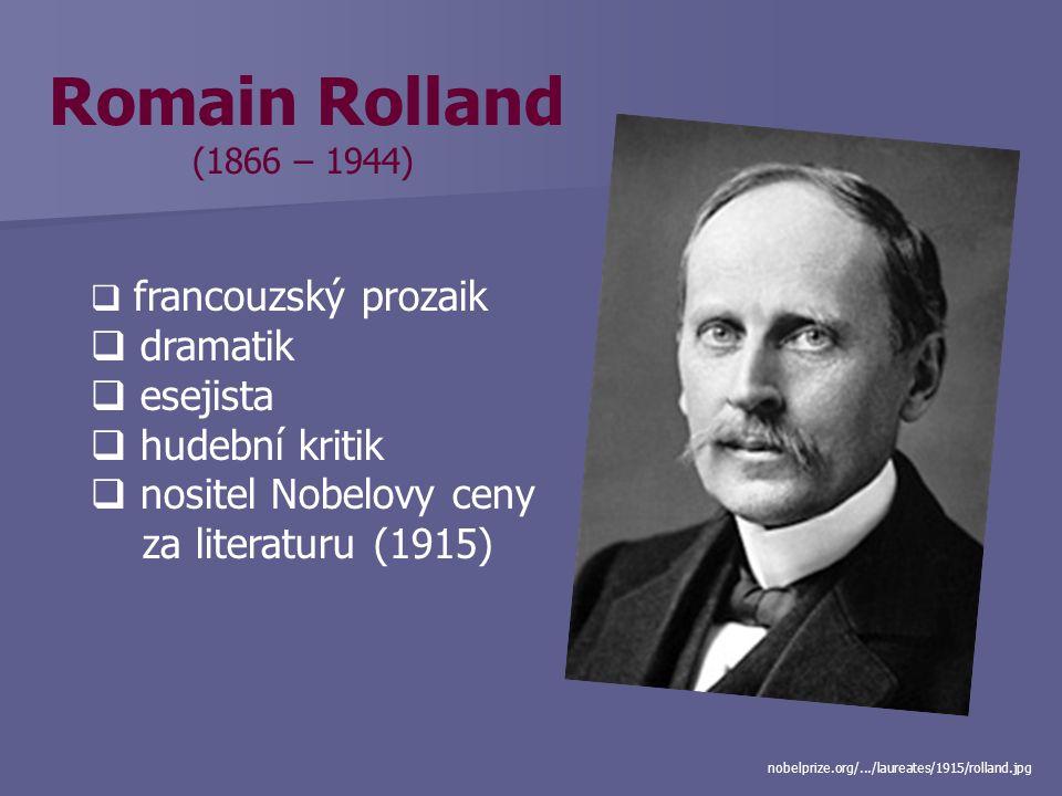 Romain Rolland (1866 – 1944)  francouzský prozaik  dramatik  esejista  hudební kritik  nositel Nobelovy ceny za literaturu (1915) nobelprize.org/.../laureates/1915/rolland.jpg