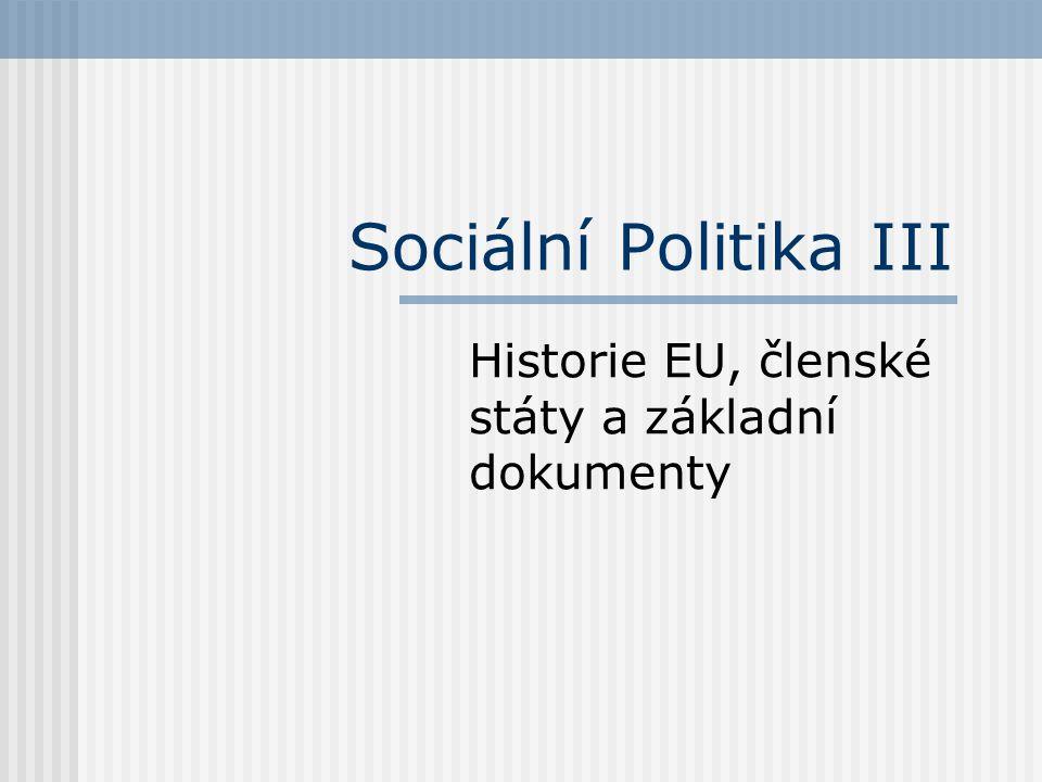 Sociální Politika III Historie EU, členské státy a základní dokumenty