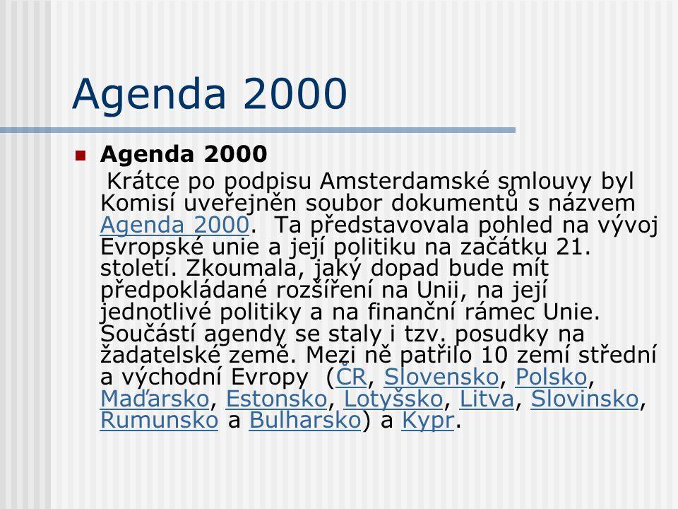 Agenda 2000 Agenda 2000 a doporučení Evropské komise se staly jedním z podkladů pro zasedání Evropské rady v prosinci 1997 v Lucemburku, která rozhodla o zahájení jednání o členství s ČR, Polskem, Maďarskem, Slovinskem, Estonskem a Kyprem.