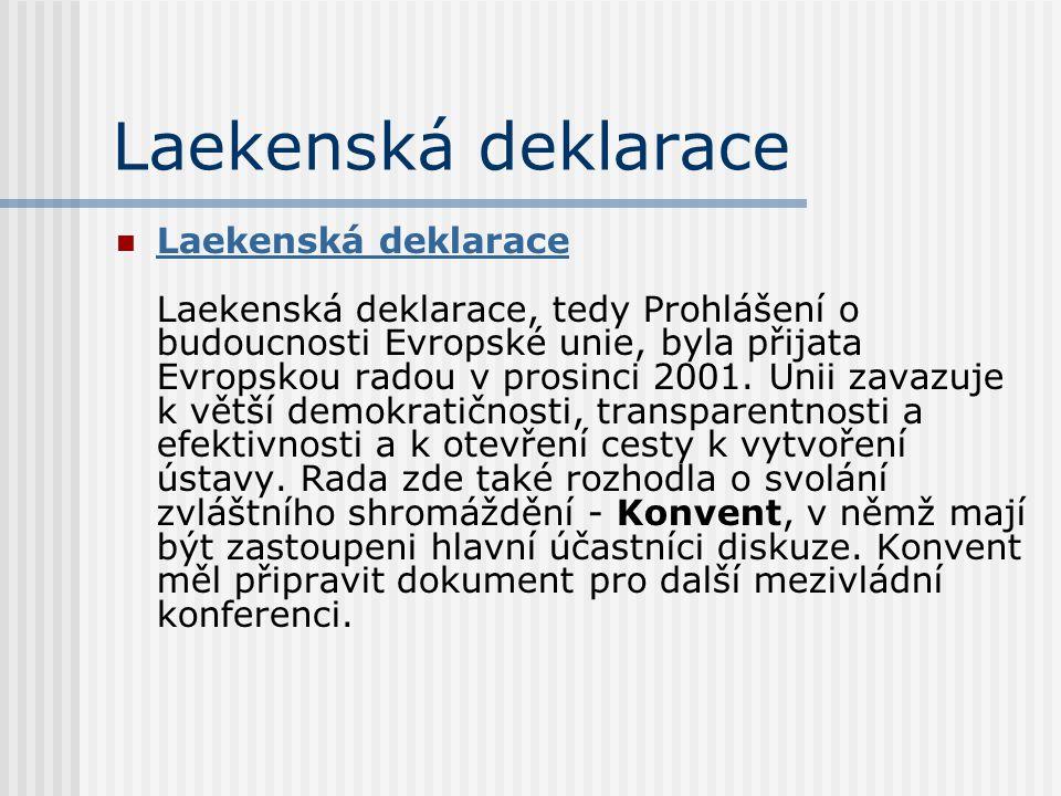 Laekenská deklarace Laekenská deklarace Laekenská deklarace, tedy Prohlášení o budoucnosti Evropské unie, byla přijata Evropskou radou v prosinci 2001