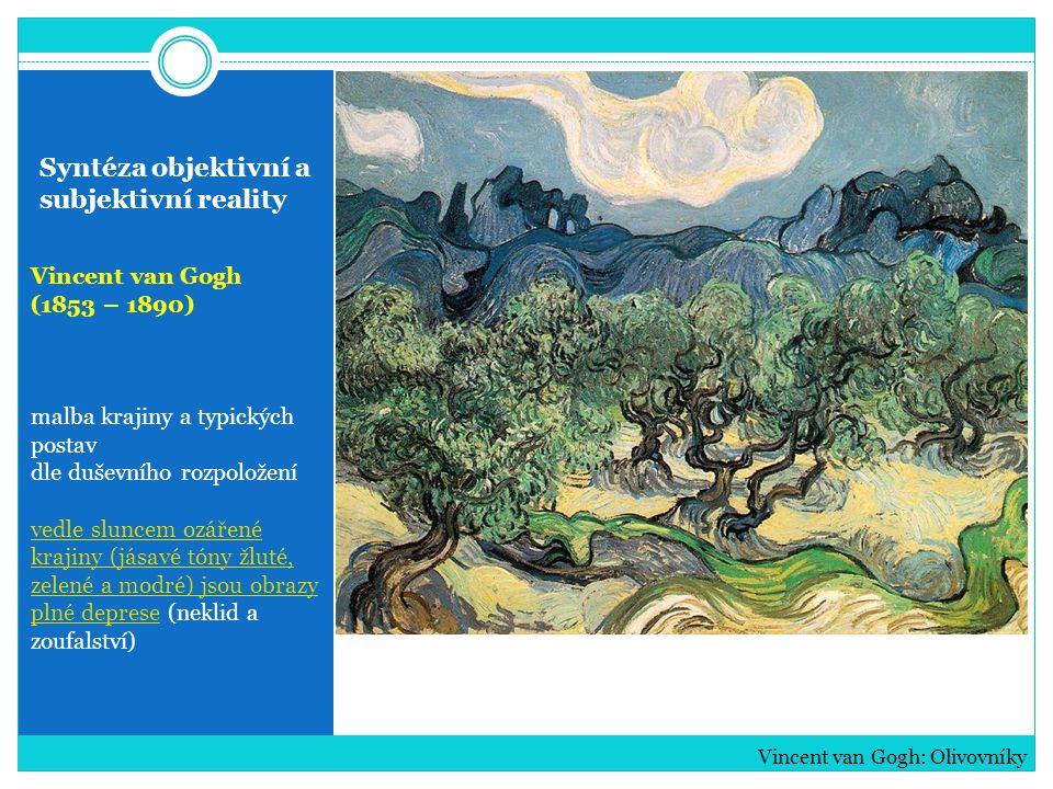 Syntéza objektivní a subjektivní reality Vincent van Gogh (1853 – 1890) malba krajiny a typických postav dle duševního rozpoložení vedle sluncem ozáře