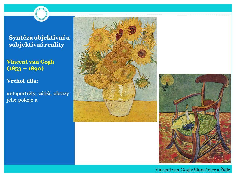 Syntéza objektivní a subjektivní reality Vincent van Gogh (1853 – 1890) Vrchol díla: autoportréty, zátiší, obrazy jeho pokoje a Vincent van Gogh: Slun