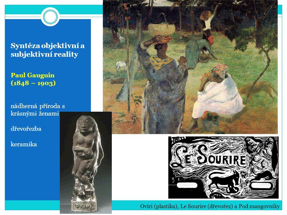 Syntéza objektivní a subjektivní reality Paul Gauguin (1848 – 1903) nádherná příroda s krásnými ženami dřevořezba keramika Oviri (plastika), Le Sourir