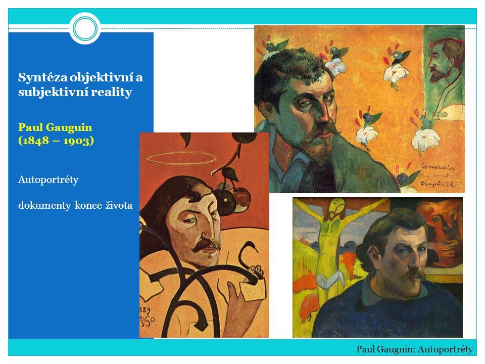 Syntéza objektivní a subjektivní reality Paul Gauguin (1848 – 1903) Autoportréty dokumenty konce života Paul Gauguin: Autoportréty