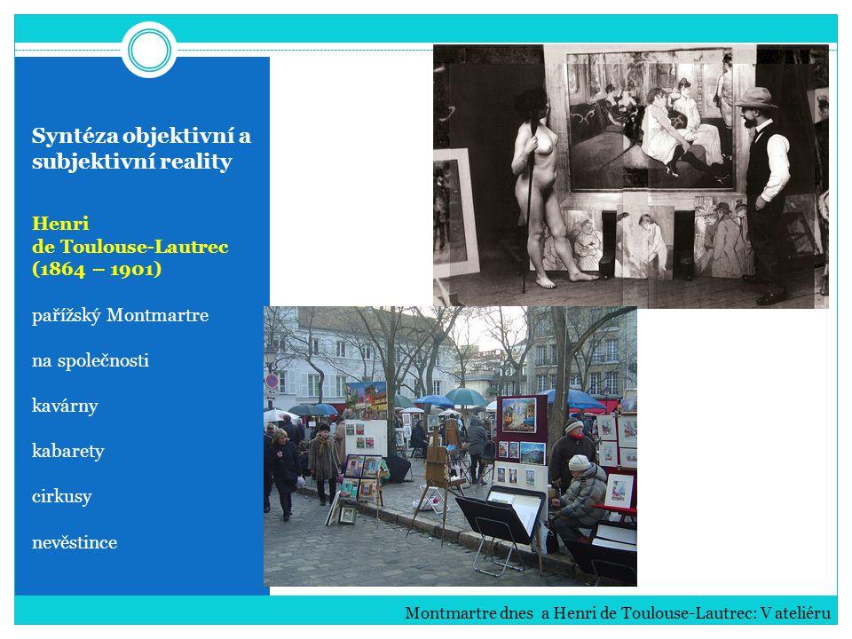 Syntéza objektivní a subjektivní reality Henri de Toulouse-Lautrec (1864 – 1901) pařížský Montmartre na společnosti kavárny kabarety cirkusy nevěstinc