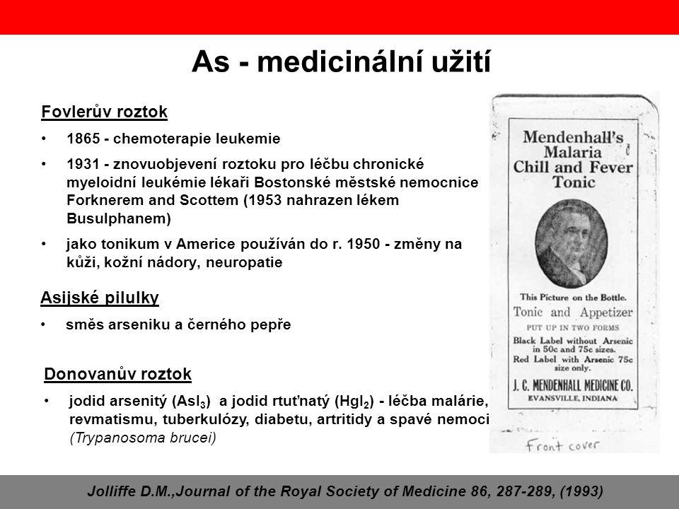 As - medicinální užití Fovlerův roztok 1865 - chemoterapie leukemie 1931 - znovuobjevení roztoku pro léčbu chronické myeloidní leukémie lékaři Bostons