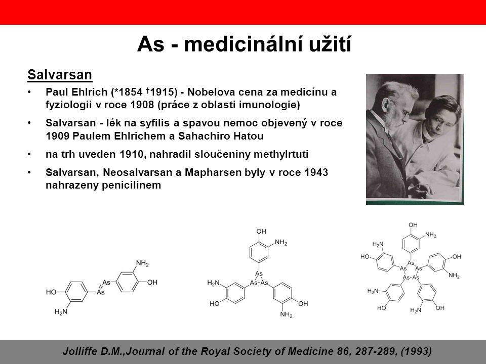 As - medicinální užití Jolliffe D.M.,Journal of the Royal Society of Medicine 86, 287-289, (1993) Salvarsan Paul Ehlrich (*1854 † 1915) - Nobelova cen