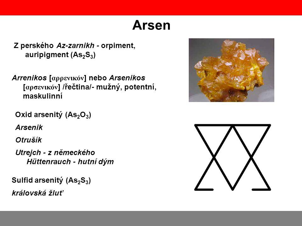 Arsen Arrenikos [ αρρενικόν ] nebo Arsenikos [ αρσενικόν ] /řečtina/- mužný, potentní, maskulinní Oxid arsenitý (As 2 O 3 ) Arsenik Otrušík Utrejch -