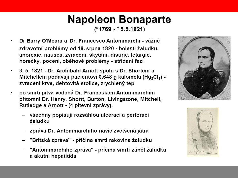 Napoleon Bonaparte (*1769 - † 5.5.1821) Dr Barry O'Meara a Dr. Francesco Antommarchi - vážné zdravotní problémy od 18. srpna 1820 - bolesti žaludku, a