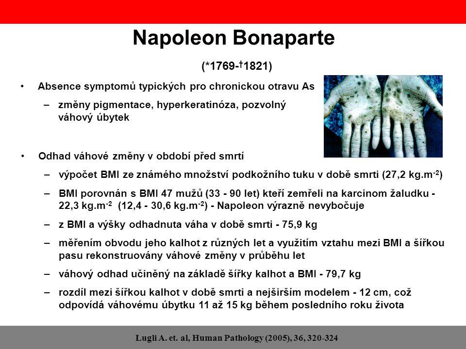 Napoleon Bonaparte (*1769- † 1821) Lugli A. et. al, Human Pathology (2005), 36, 320-324 Odhad váhové změny v období před smrtí –výpočet BMI ze známého