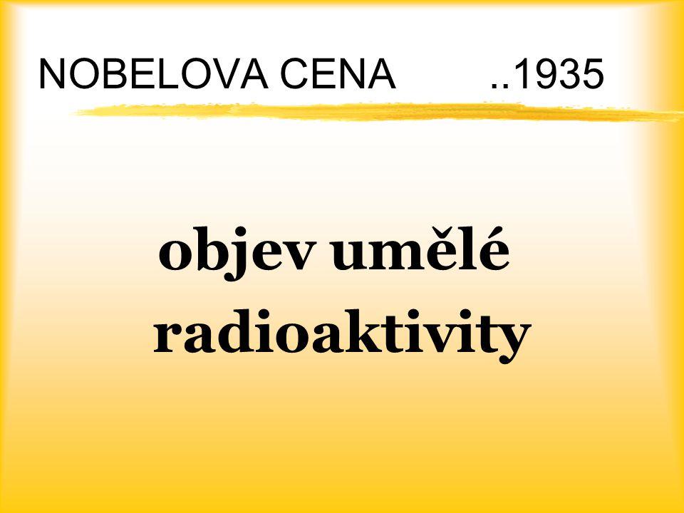 UMĚLÁ RADIOAKTIVITA  rozpad nuklidu vyvolaný umělým předáním energie jádru nuklidu znuklid se stane nestabilním znuklid se rozpadne s vysláním záření alfa, beta či gama