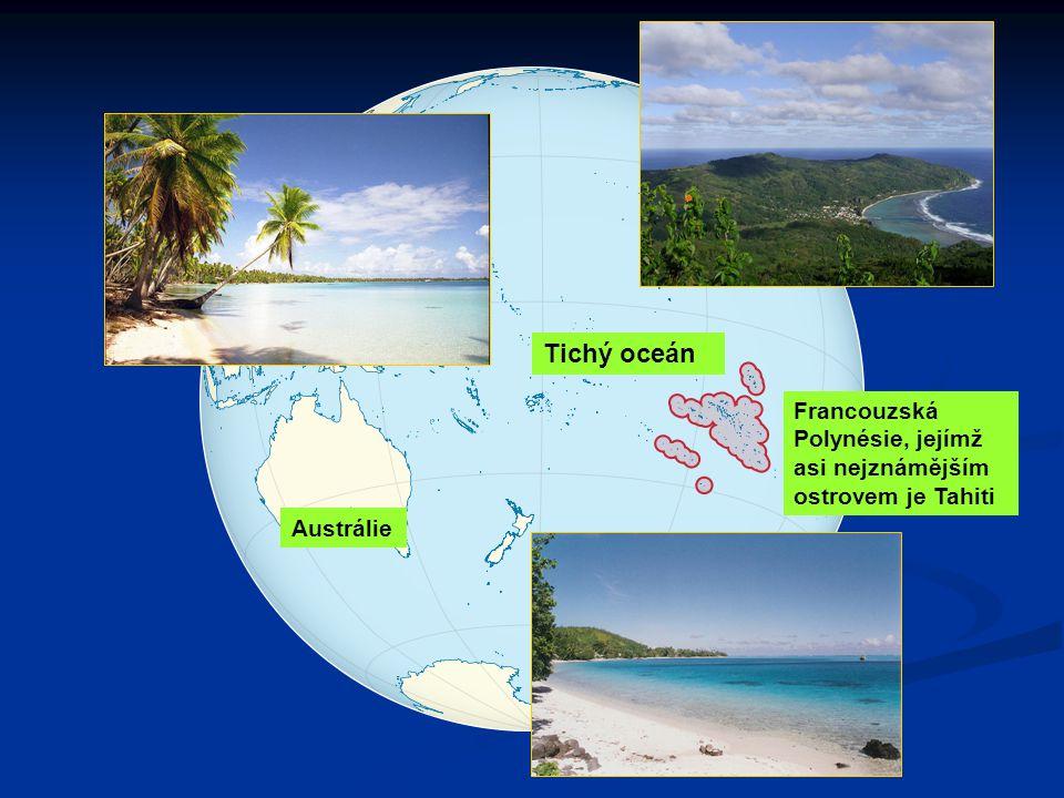 Austrálie Tichý oceán Francouzská Polynésie, jejímž asi nejznámějším ostrovem je Tahiti