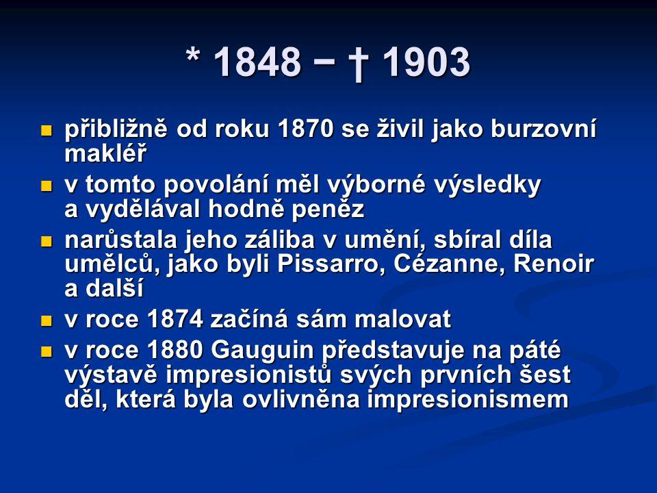 * 1848 − † 1903 přibližně od roku 1870 se živil jako burzovní makléř přibližně od roku 1870 se živil jako burzovní makléř v tomto povolání měl výborné